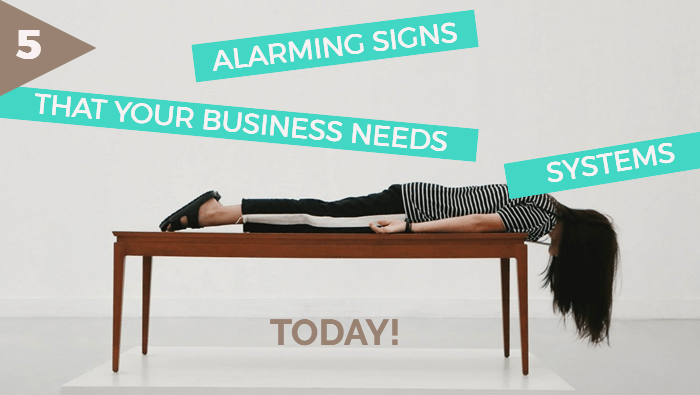 Systems – 5 Alarming Signs That Your Business Needs Systems